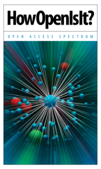 How Open Is It - Open Access Spectrum by Plos, SPARC, OASPA