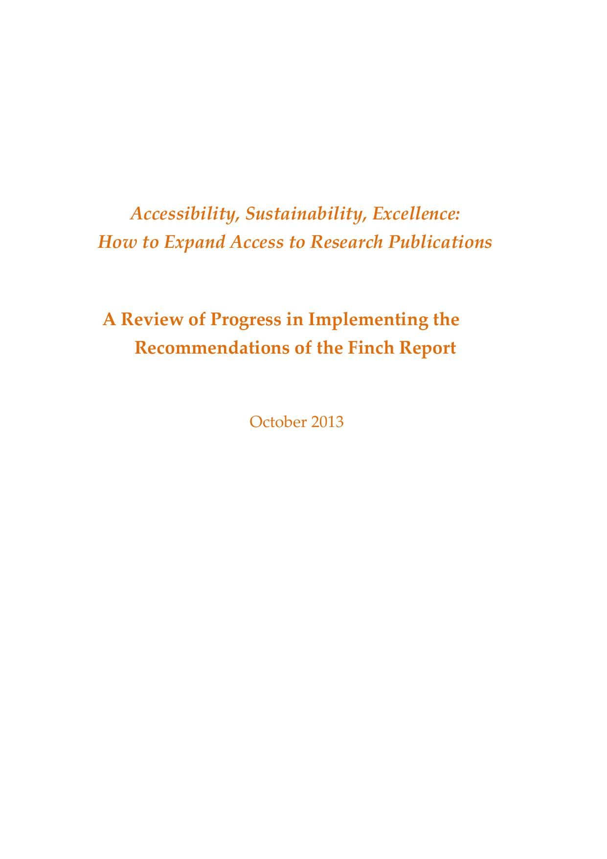 Accessibility, Sustainability, Excellence How to Expand Access to Research Publications: a review of progress in implementing the recommendations of the Finch Report October 2013
